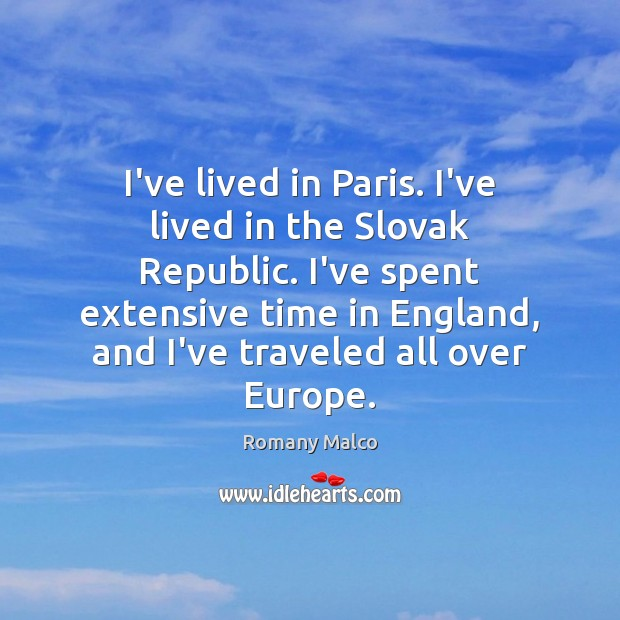 I've lived in Paris. I've lived in the Slovak Republic. I've spent Romany Malco Picture Quote