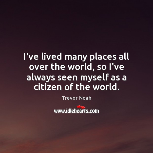 I've lived many places all over the world, so I've always seen Image