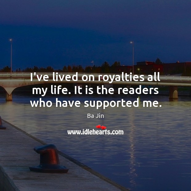 I've lived on royalties all my life. It is the readers who have supported me. Image