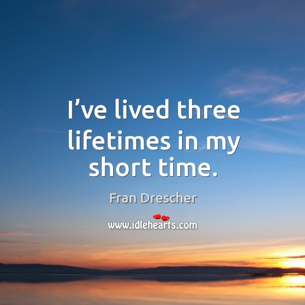 I've lived three lifetimes in my short time. Image