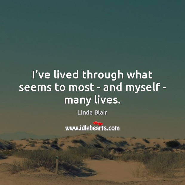 I've lived through what seems to most – and myself – many lives. Image