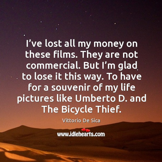 I've lost all my money on these films. They are not commercial Image