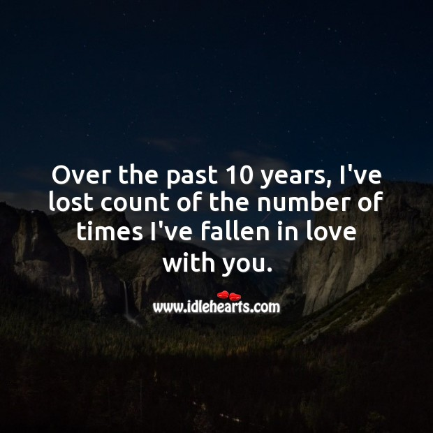 I've lost count of the number of times I've fallen in love with you. 10th Wedding Anniversary Messages Image