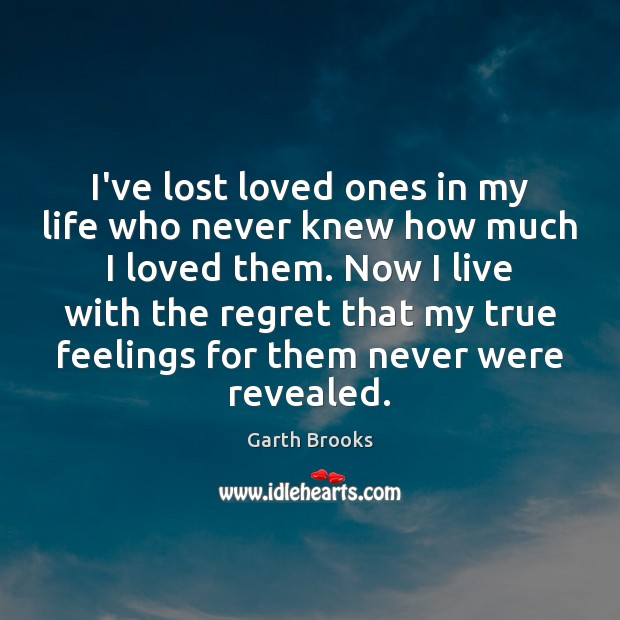 I've lost loved ones in my life who never knew how much Image