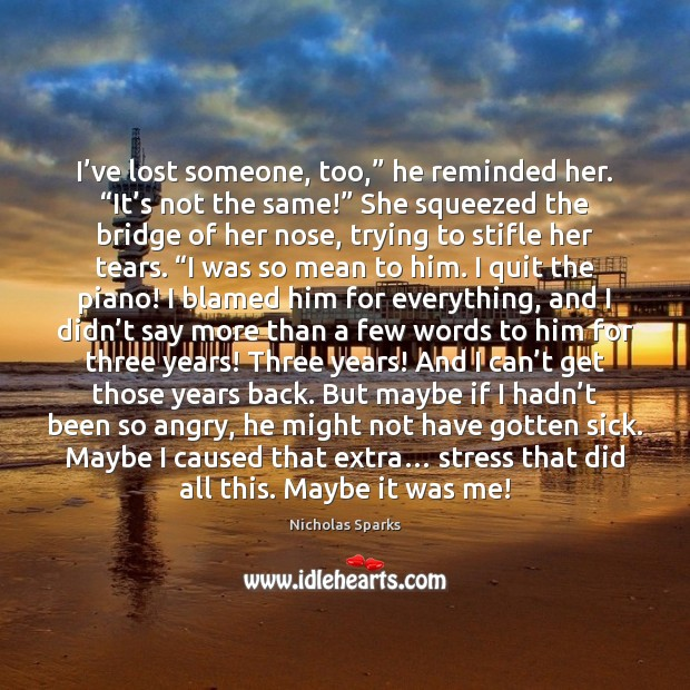 "I've lost someone, too,"" he reminded her. ""It's not the Nicholas Sparks Picture Quote"