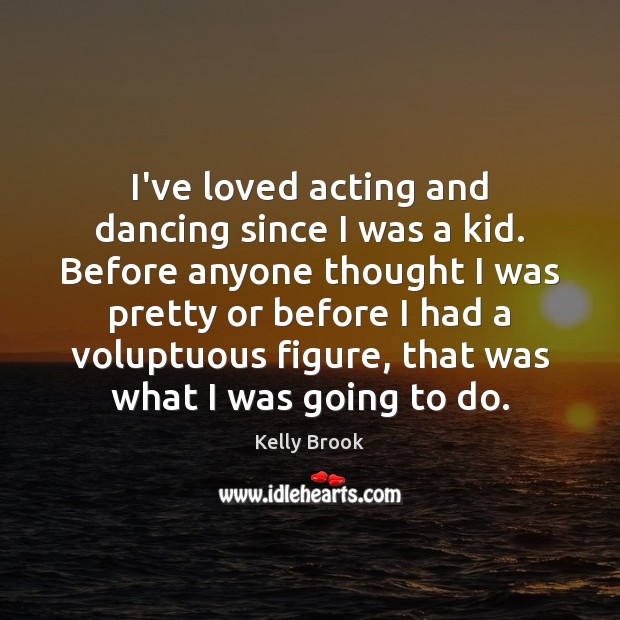 I've loved acting and dancing since I was a kid. Before anyone Image