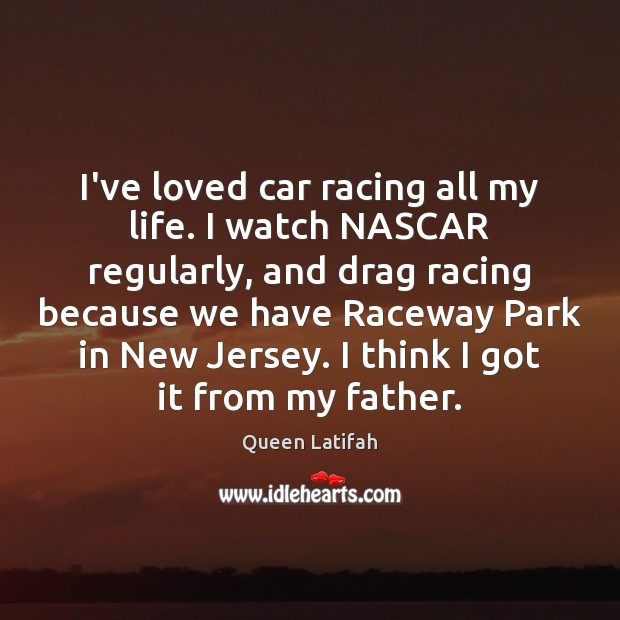 I've loved car racing all my life. I watch NASCAR regularly, and Image