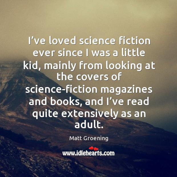 Image, I've loved science fiction ever since I was a little kid