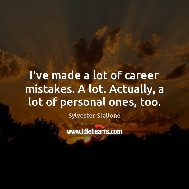 I've made a lot of career mistakes. A lot. Actually, a lot of personal ones, too. Image