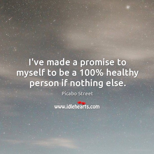 I've made a promise to myself to be a 100% healthy person if nothing else. Image
