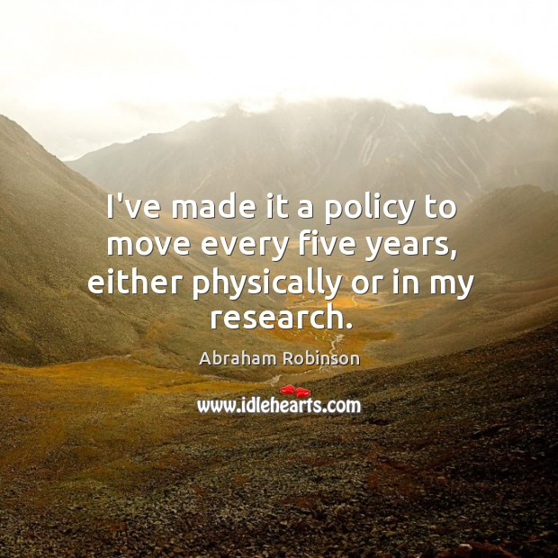 I've made it a policy to move every five years, either physically or in my research. Image