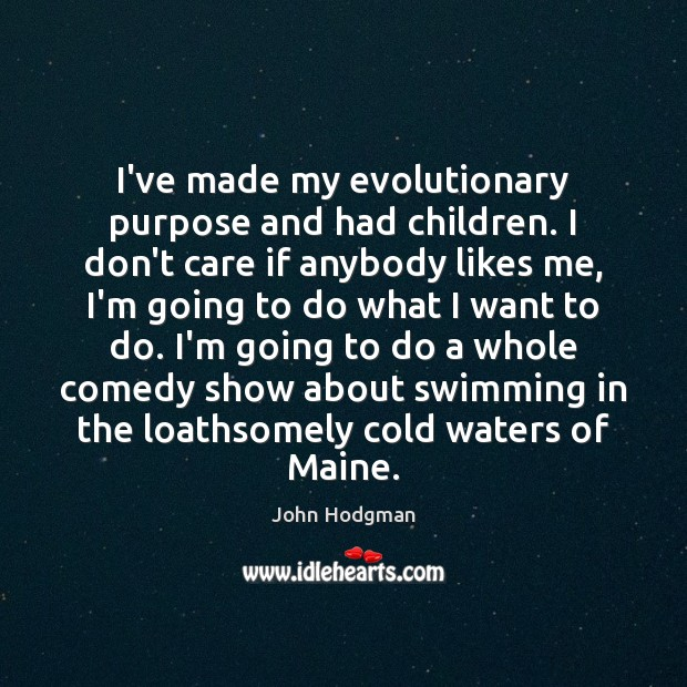 I've made my evolutionary purpose and had children. I don't care if Image