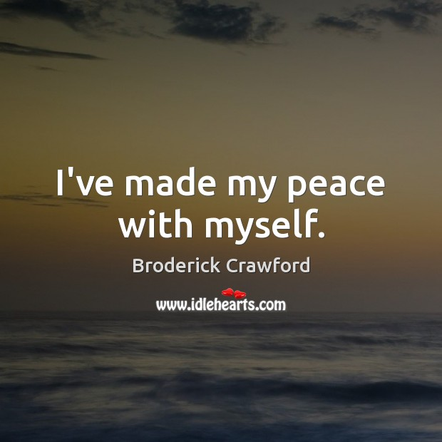 Image, I've made my peace with myself.