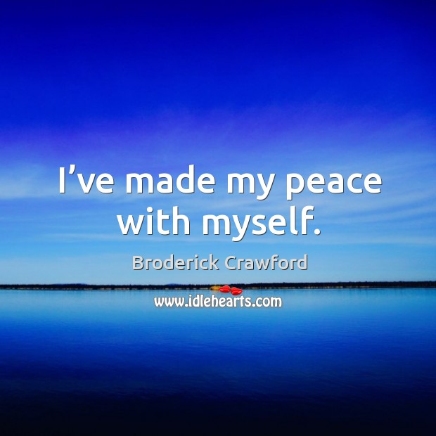 I've made my peace with myself. Broderick Crawford Picture Quote