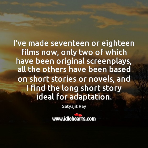 Image, I've made seventeen or eighteen films now, only two of which have