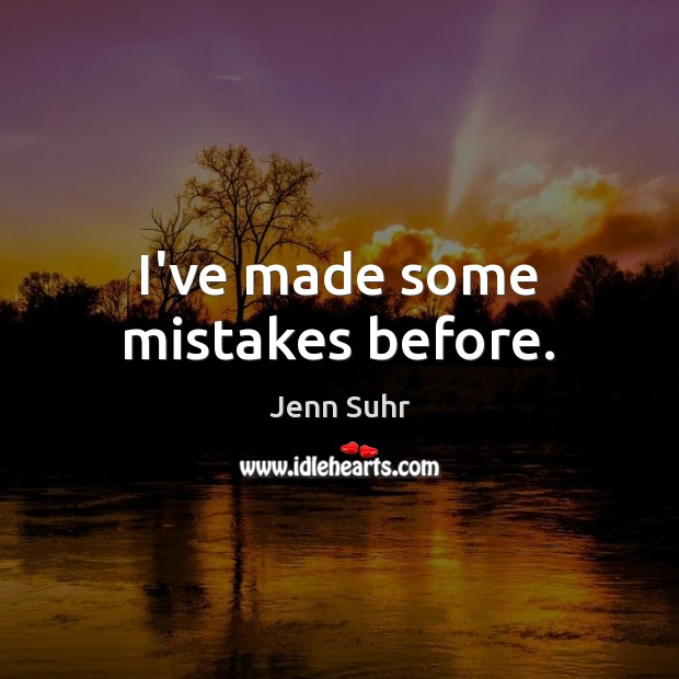 I've made some mistakes before. Image