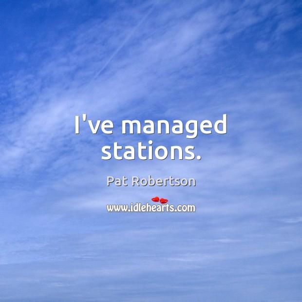I've managed stations. Image