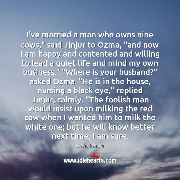 "Image, I've married a man who owns nine cows,"" said Jinjur to Ozma, """