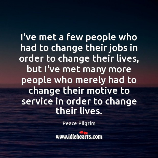 I've met a few people who had to change their jobs in Peace Pilgrim Picture Quote