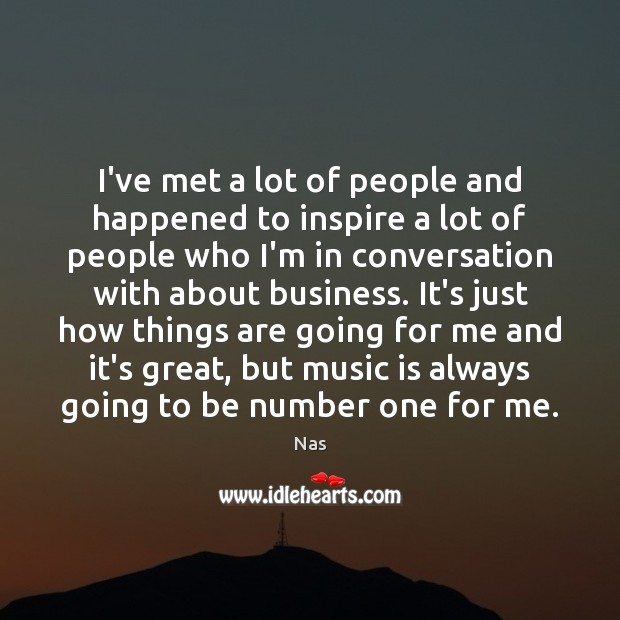 I've met a lot of people and happened to inspire a lot Image
