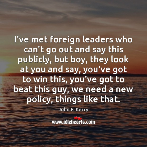 I've met foreign leaders who can't go out and say this publicly, Image