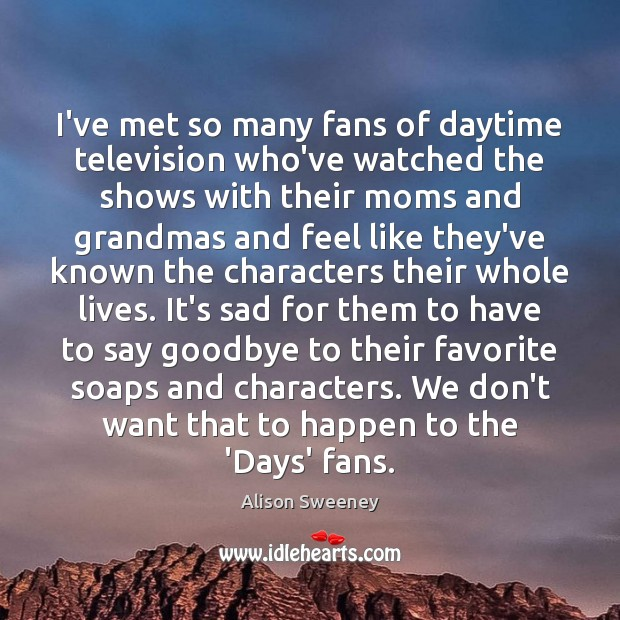 I've met so many fans of daytime television who've watched the shows Goodbye Quotes Image