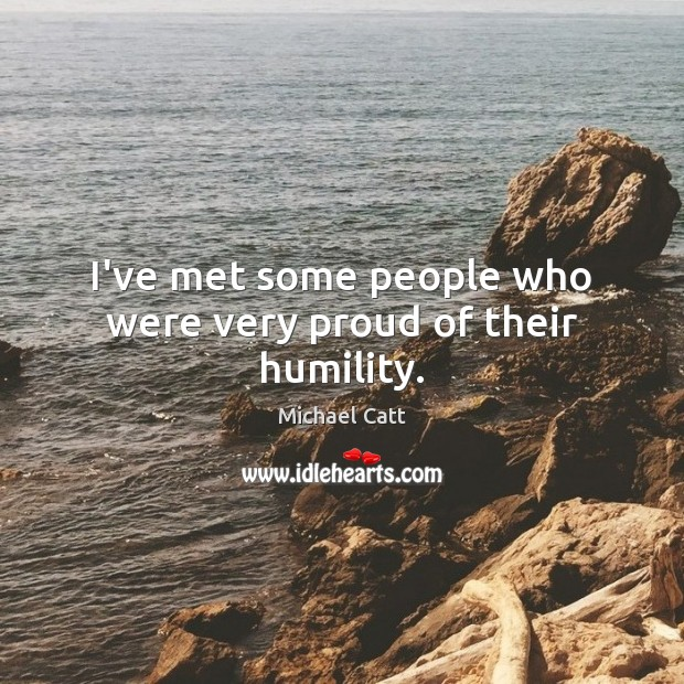 I've met some people who were very proud of their humility. Image