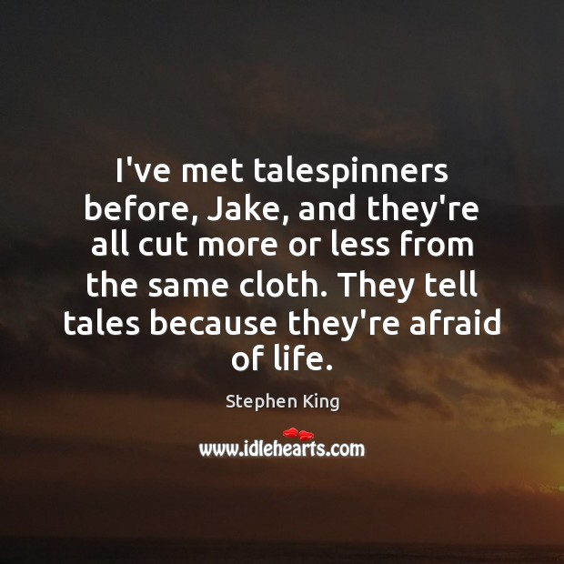 Image, I've met talespinners before, Jake, and they're all cut more or less