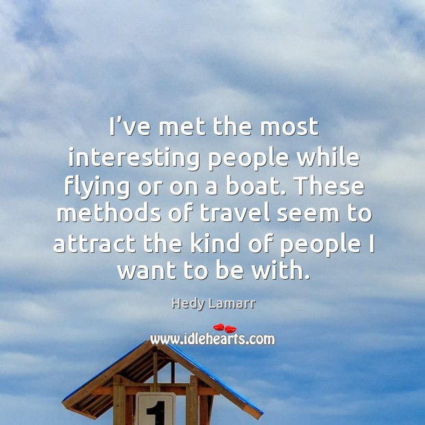 I've met the most interesting people while flying or on a boat. Image