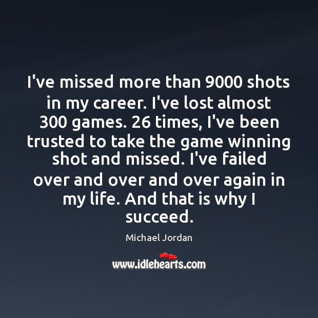 I've missed more than 9000 shots in my career. I've lost almost 300 games. 26 Michael Jordan Picture Quote