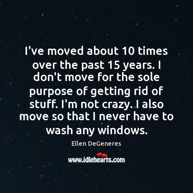 Image, I've moved about 10 times over the past 15 years. I don't move for