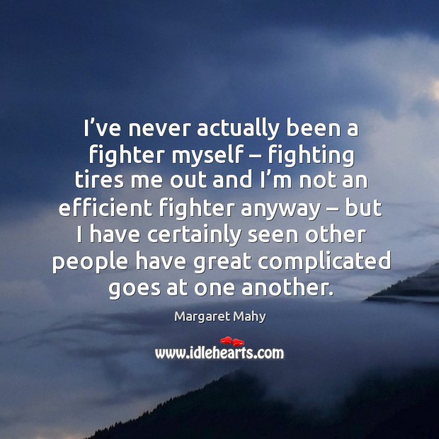 I've never actually been a fighter myself – fighting tires me out and Image