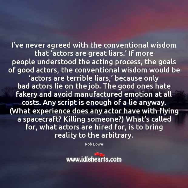 I've never agreed with the conventional wisdom that 'actors are great Image