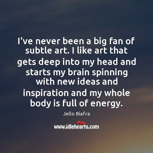 I've never been a big fan of subtle art. I like art Jello Biafra Picture Quote