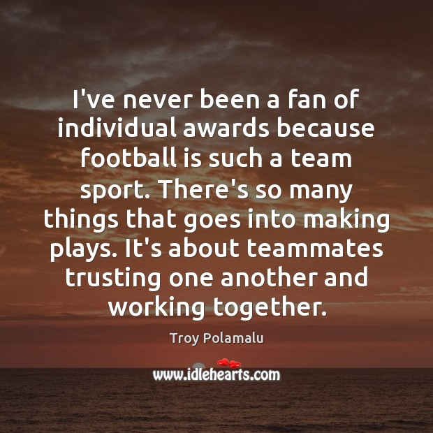 I've never been a fan of individual awards because football is such Troy Polamalu Picture Quote