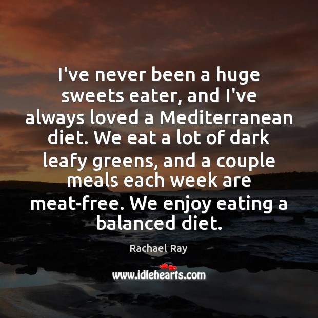I've never been a huge sweets eater, and I've always loved a Rachael Ray Picture Quote