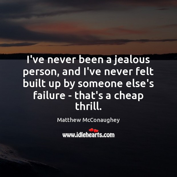 I've never been a jealous person, and I've never felt built up Matthew McConaughey Picture Quote