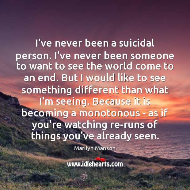 Image, I've never been a suicidal person. I've never been someone to want