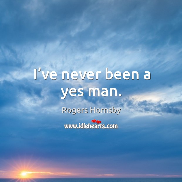 I've never been a yes man. Image