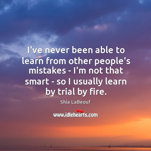 I've never been able to learn from other people's mistakes – I'm Image