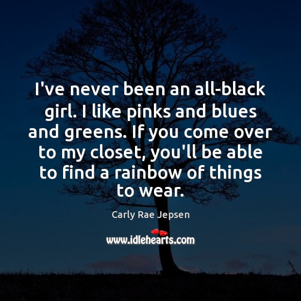 I've never been an all-black girl. I like pinks and blues and Carly Rae Jepsen Picture Quote