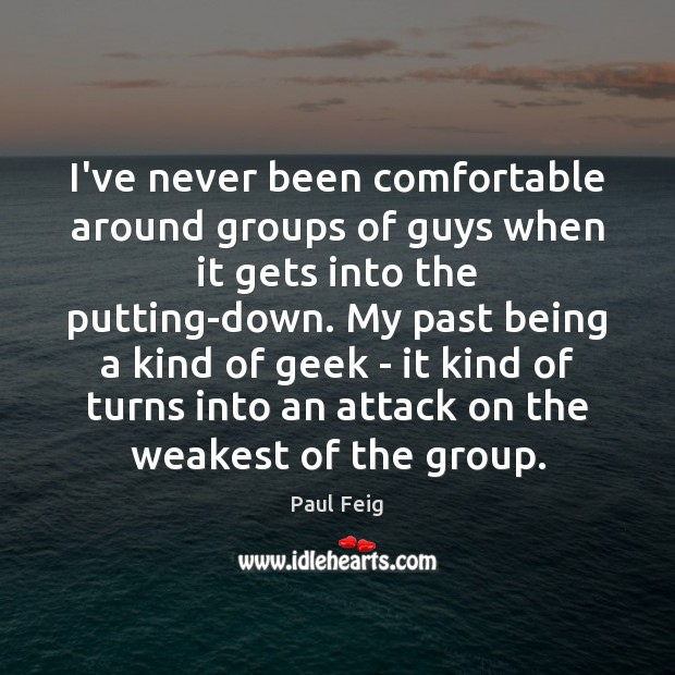 I've never been comfortable around groups of guys when it gets into Image