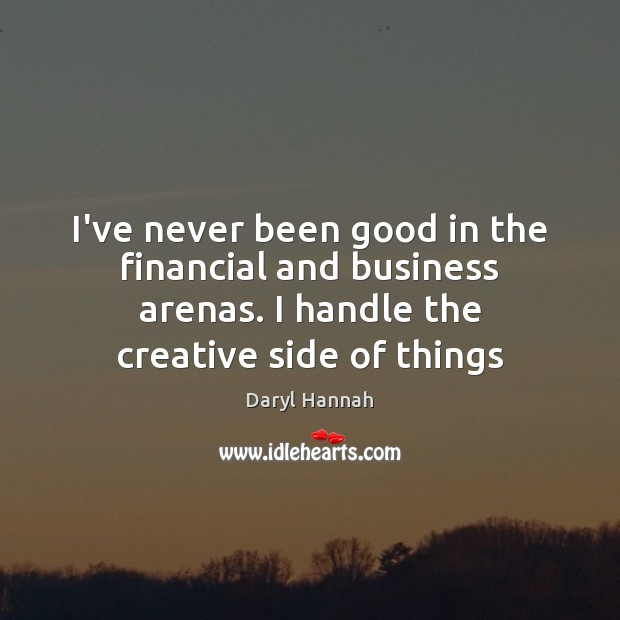 Image, I've never been good in the financial and business arenas. I handle