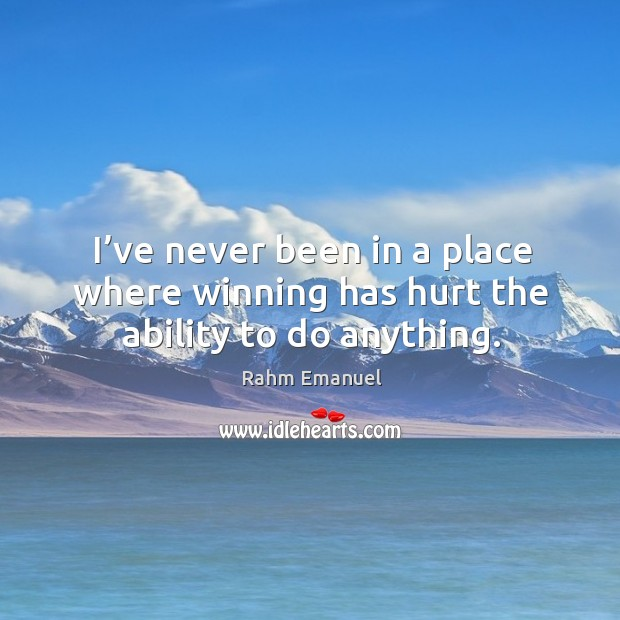 I've never been in a place where winning has hurt the ability to do anything. Image