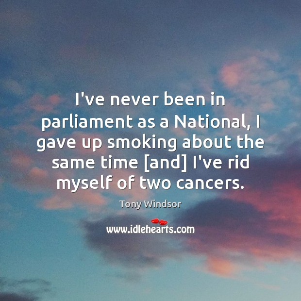 I've never been in parliament as a National, I gave up smoking Image