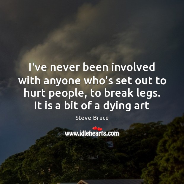 I've never been involved with anyone who's set out to hurt people, Image
