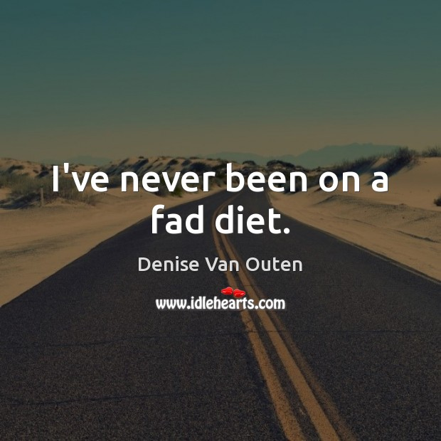 I've never been on a fad diet. Image