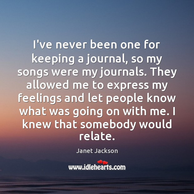 Image, I've never been one for keeping a journal, so my songs were