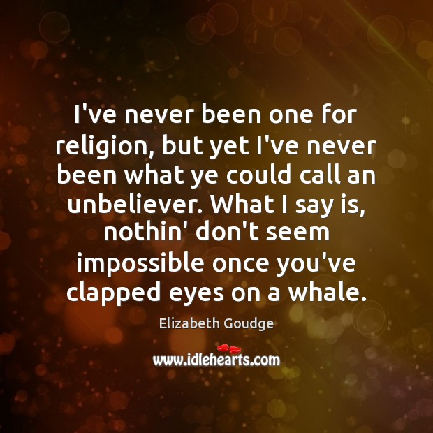 I've never been one for religion, but yet I've never been what Elizabeth Goudge Picture Quote