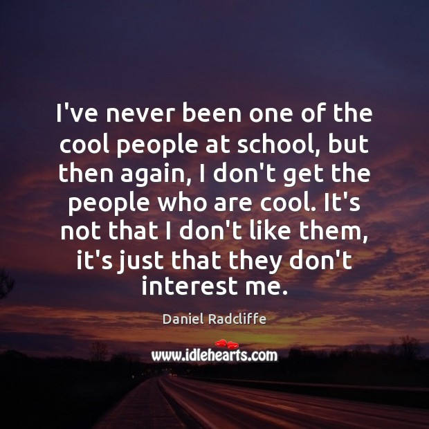 I've never been one of the cool people at school, but then Cool Quotes Image